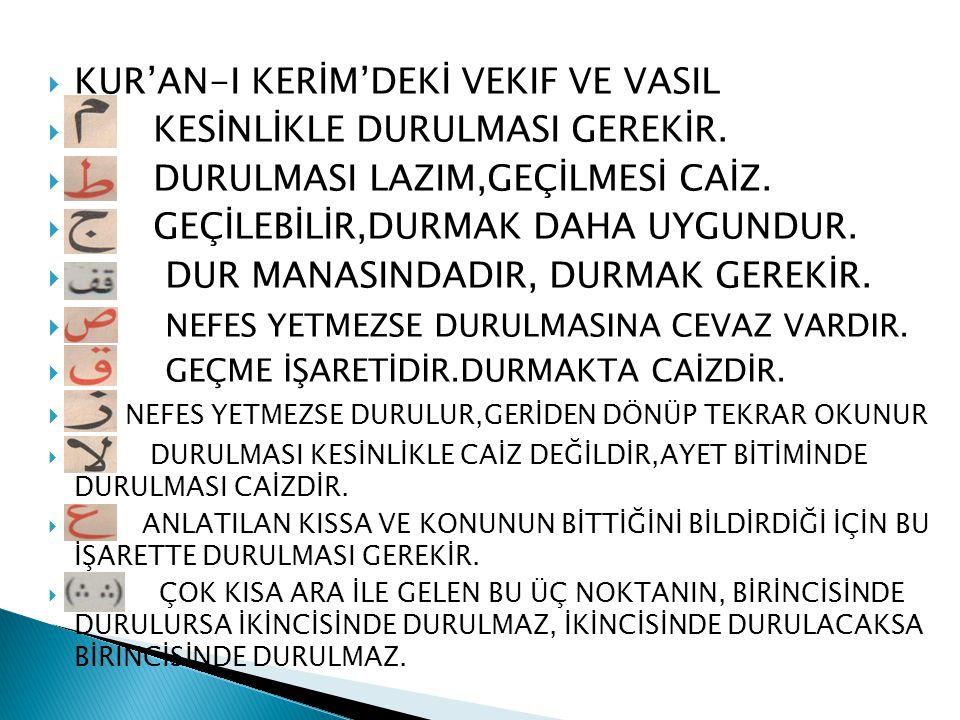 KUR'AN-I KERİM'DEKİ VEKIF VE VASIL KESİNLİKLE DURULMASI GEREKİR.