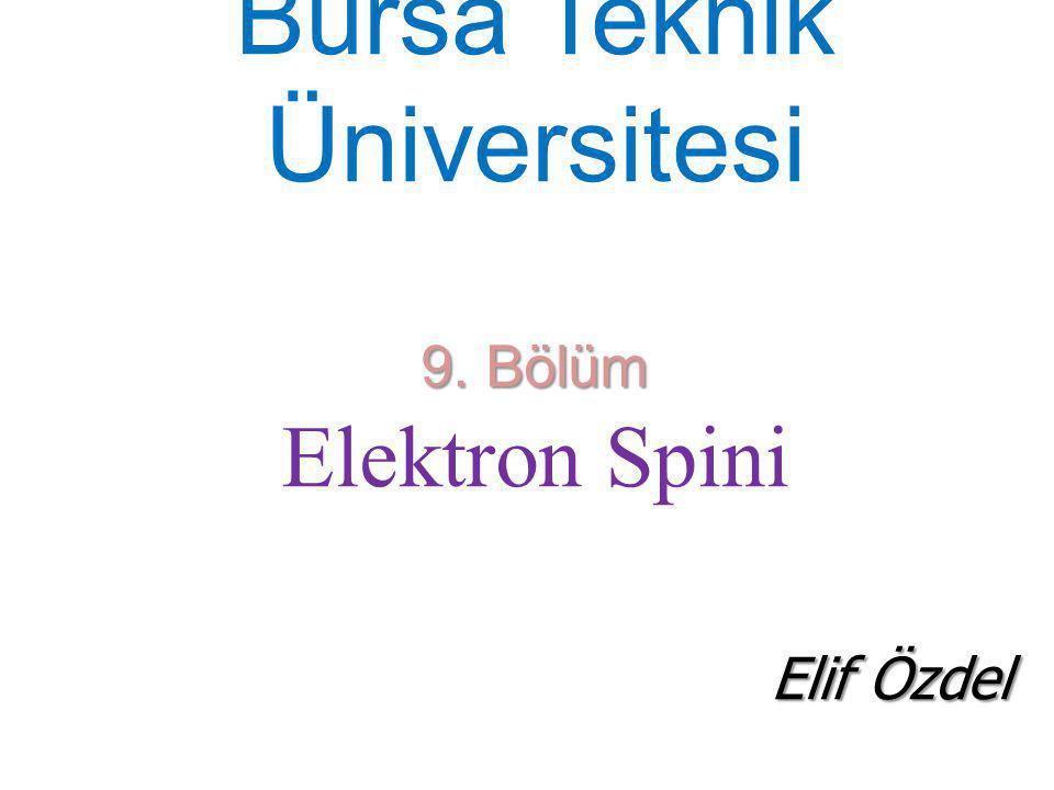 Bursa Teknik Üniversitesi 9. Bölüm Elektron Spini