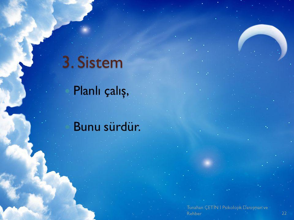 3. Sistem Planlı çalış, Bunu sürdür.