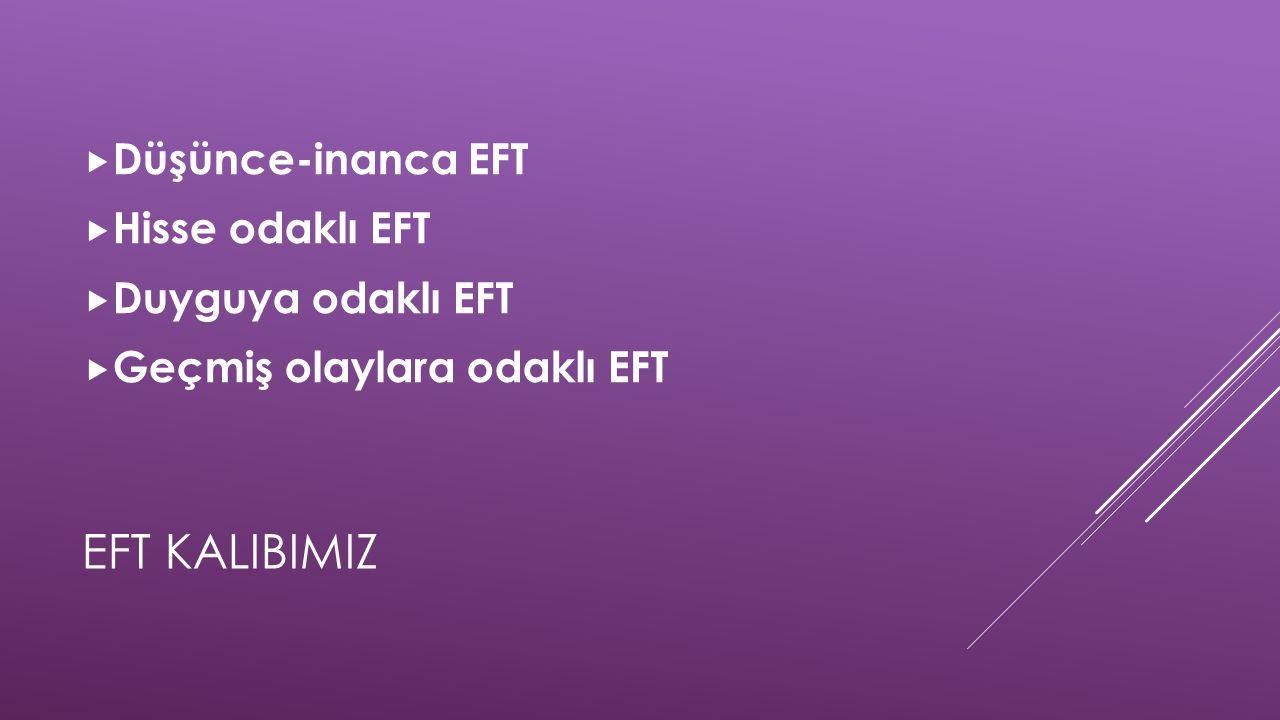 EFT KALIBIMIZ Düşünce-inanca EFT Hisse odaklı EFT Duyguya odaklı EFT
