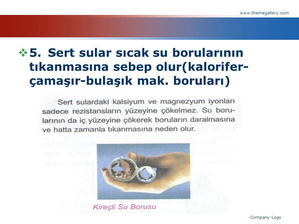 www.themegallery.com 5. Sert sular sıcak su borularının tıkanmasına sebep olur(kalorifer-çamaşır-bulaşık mak. boruları)