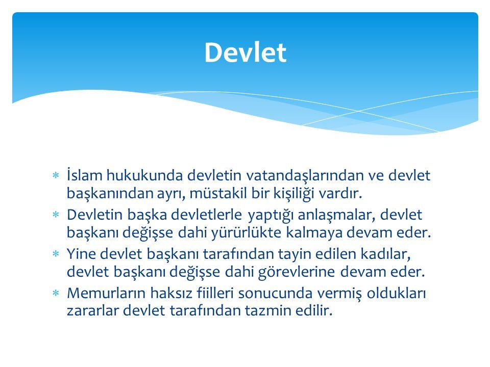 Devlet İslam hukukunda devletin vatandaşlarından ve devlet başkanından ayrı, müstakil bir kişiliği vardır.