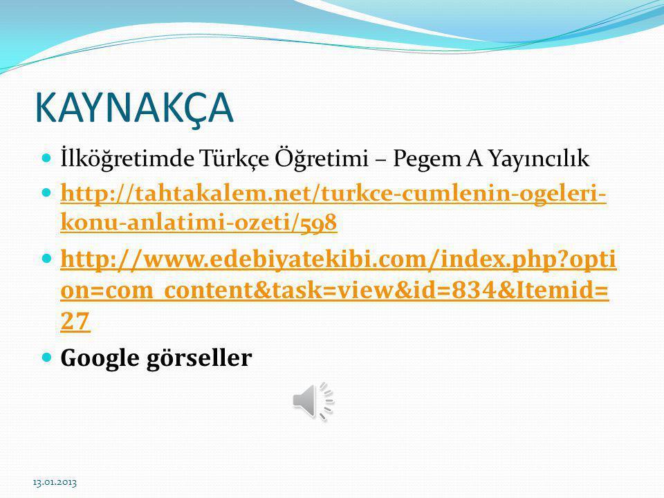 KAYNAKÇA İlköğretimde Türkçe Öğretimi – Pegem A Yayıncılık. http://tahtakalem.net/turkce-cumlenin-ogeleri-konu-anlatimi-ozeti/598.
