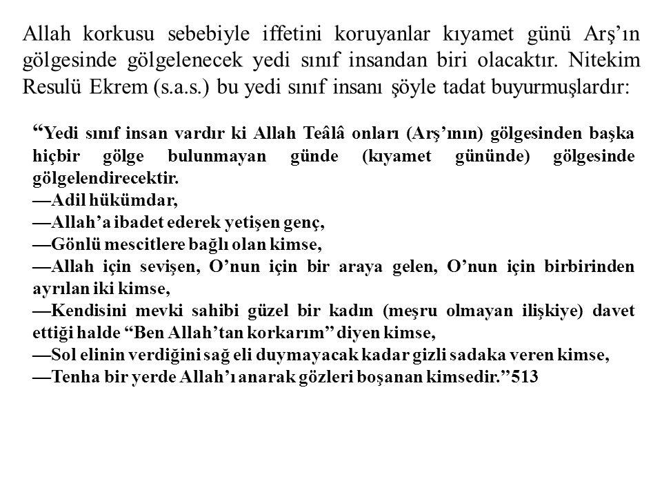 Allah korkusu sebebiyle iffetini koruyanlar kıyamet günü Arş'ın gölgesinde gölgelenecek yedi sınıf insandan biri olacaktır. Nitekim Resulü Ekrem (s.a.s.) bu yedi sınıf insanı şöyle tadat buyurmuşlardır: