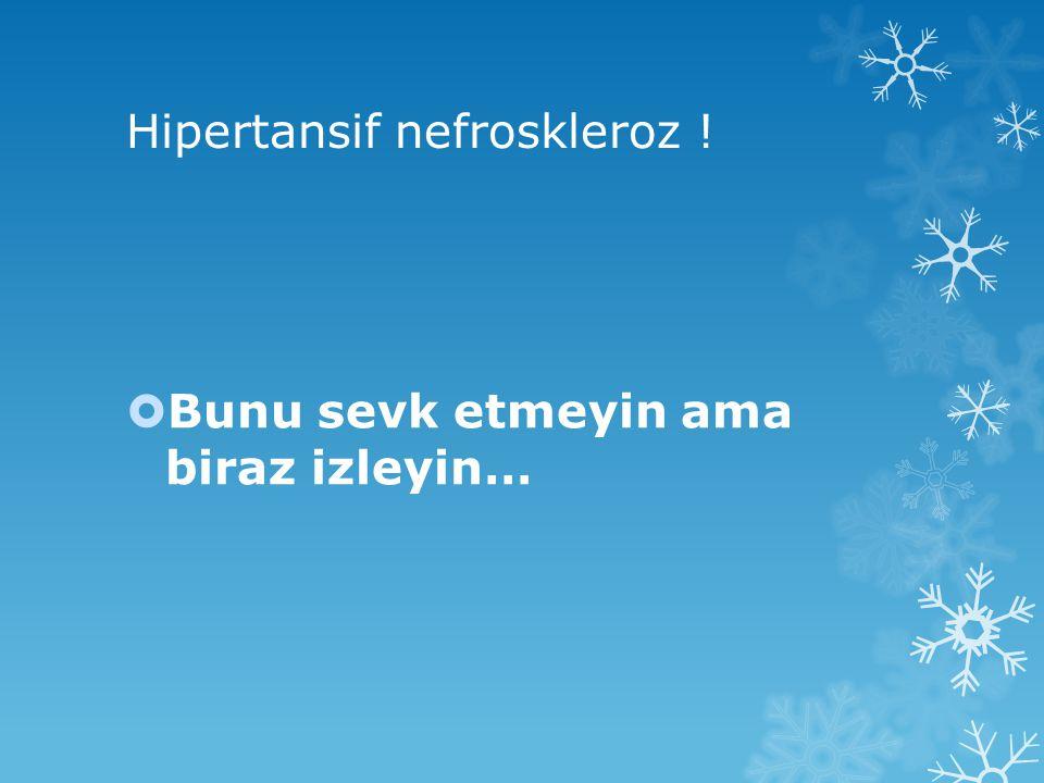 Hipertansif nefroskleroz !