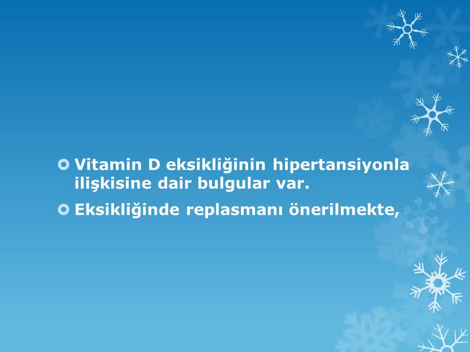 Vitamin D eksikliğinin hipertansiyonla ilişkisine dair bulgular var.