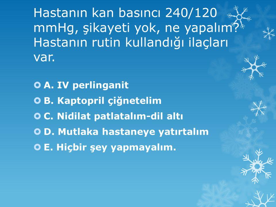 Hastanın kan basıncı 240/120 mmHg, şikayeti yok, ne yapalım
