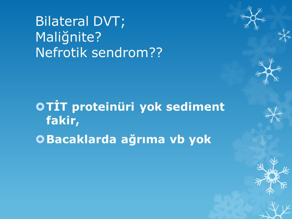 Bilateral DVT; Maliğnite Nefrotik sendrom