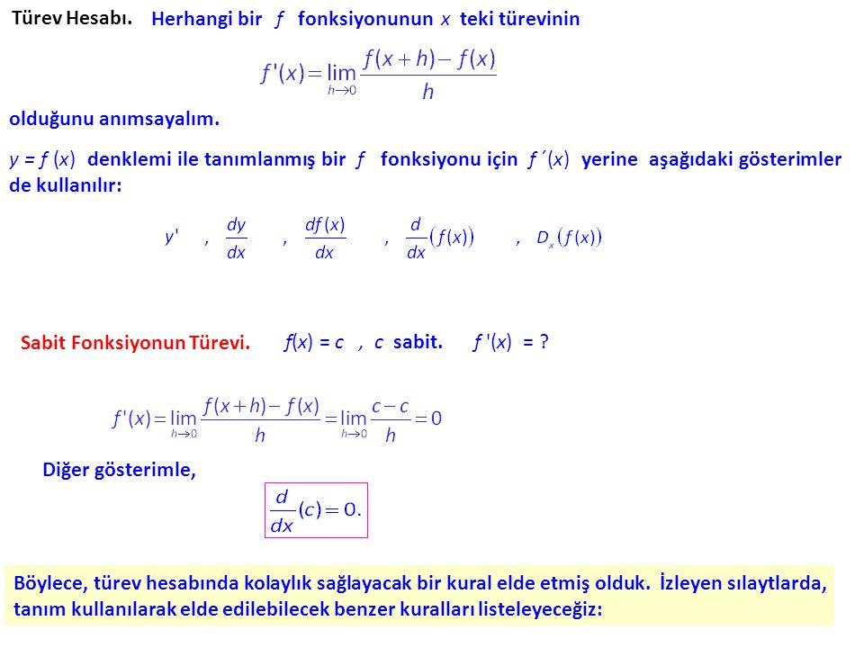Türev Hesabı. Herhangi bir f fonksiyonunun x teki türevinin. olduğunu anımsayalım.