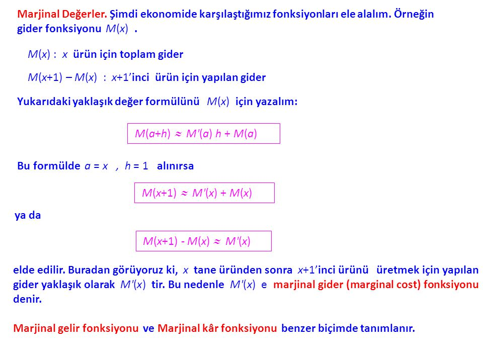 Marjinal Değerler. Şimdi ekonomide karşılaştığımız fonksiyonları ele alalım. Örneğin gider fonksiyonu M(x) .