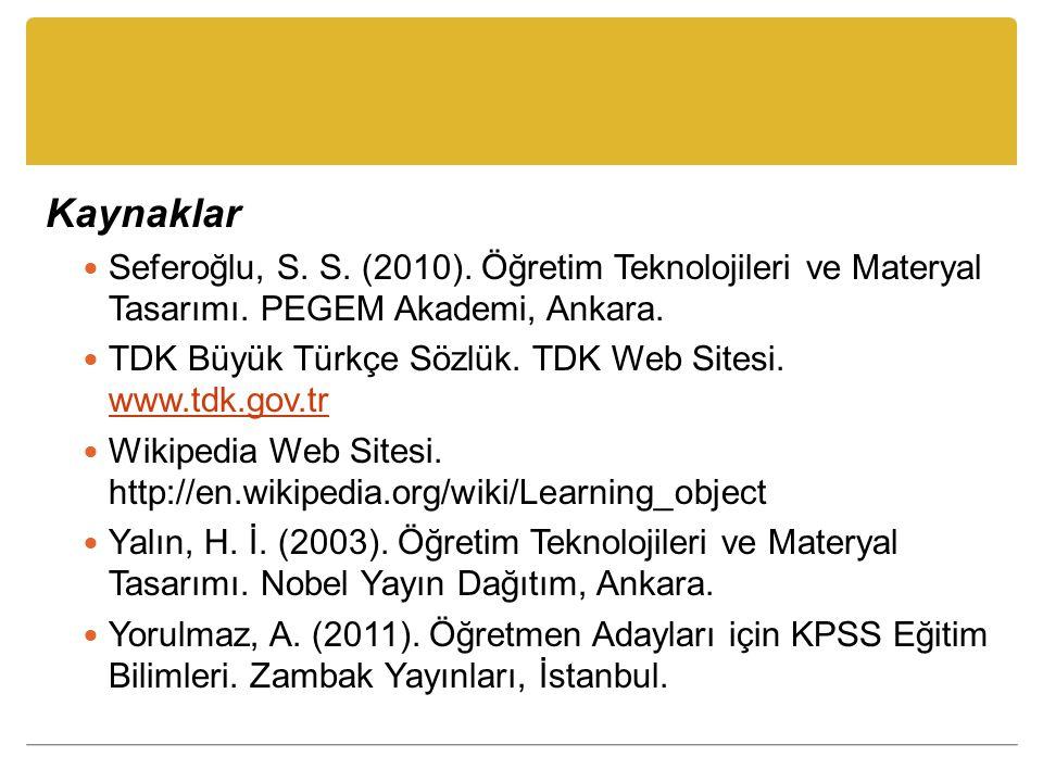 Kaynaklar Seferoğlu, S. S. (2010). Öğretim Teknolojileri ve Materyal Tasarımı. PEGEM Akademi, Ankara.