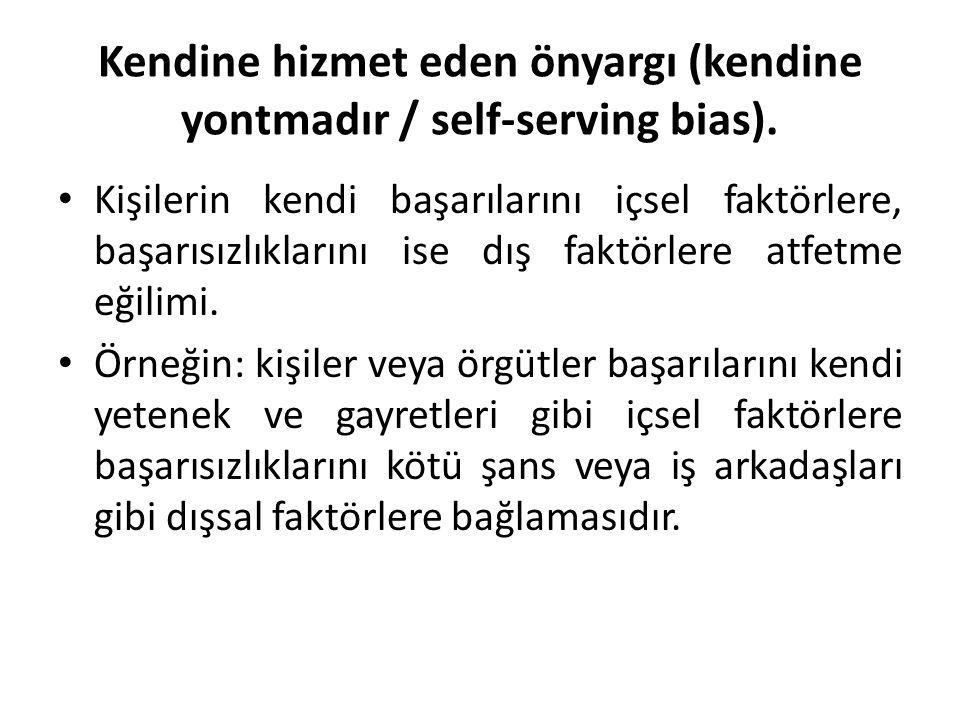 Kendine hizmet eden önyargı (kendine yontmadır / self-serving bias).