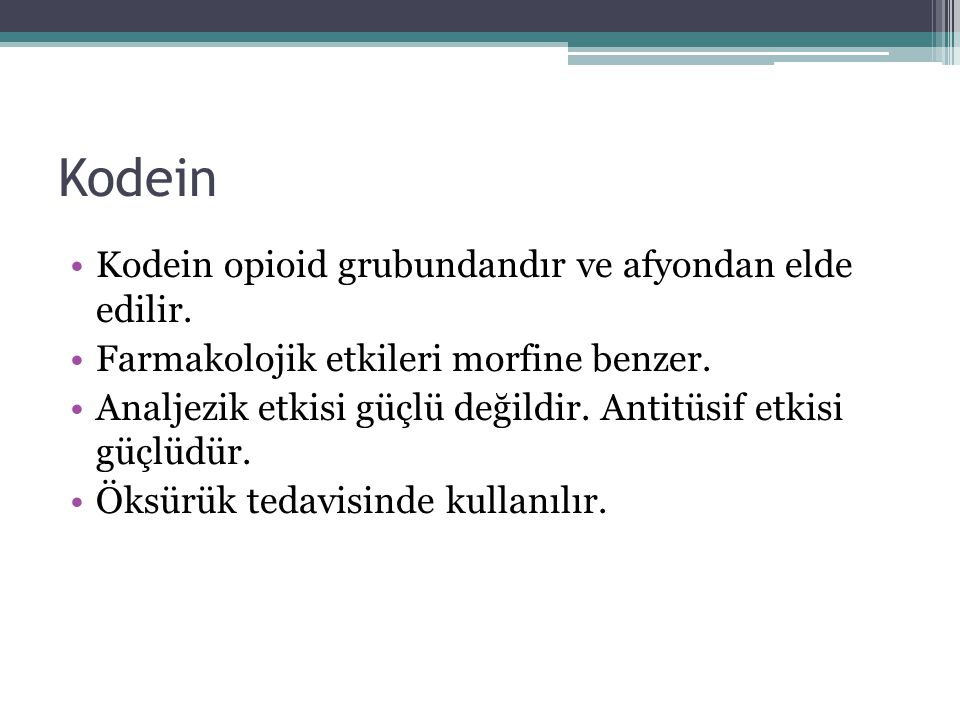 Kodein Kodein opioid grubundandır ve afyondan elde edilir.