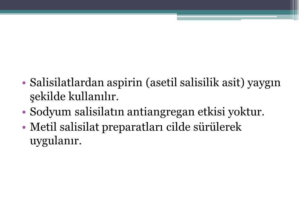 Salisilatlardan aspirin (asetil salisilik asit) yaygın şekilde kullanılır.