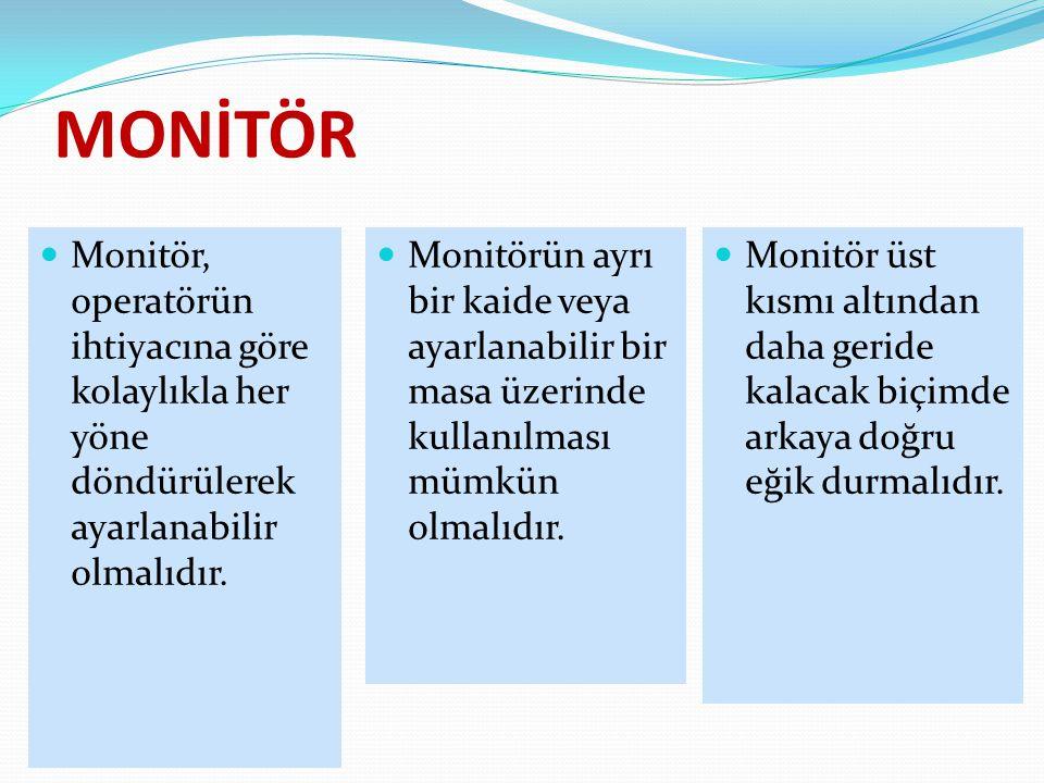 MONİTÖR Monitör, operatörün ihtiyacına göre kolaylıkla her yöne döndürülerek ayarlanabilir olmalıdır.