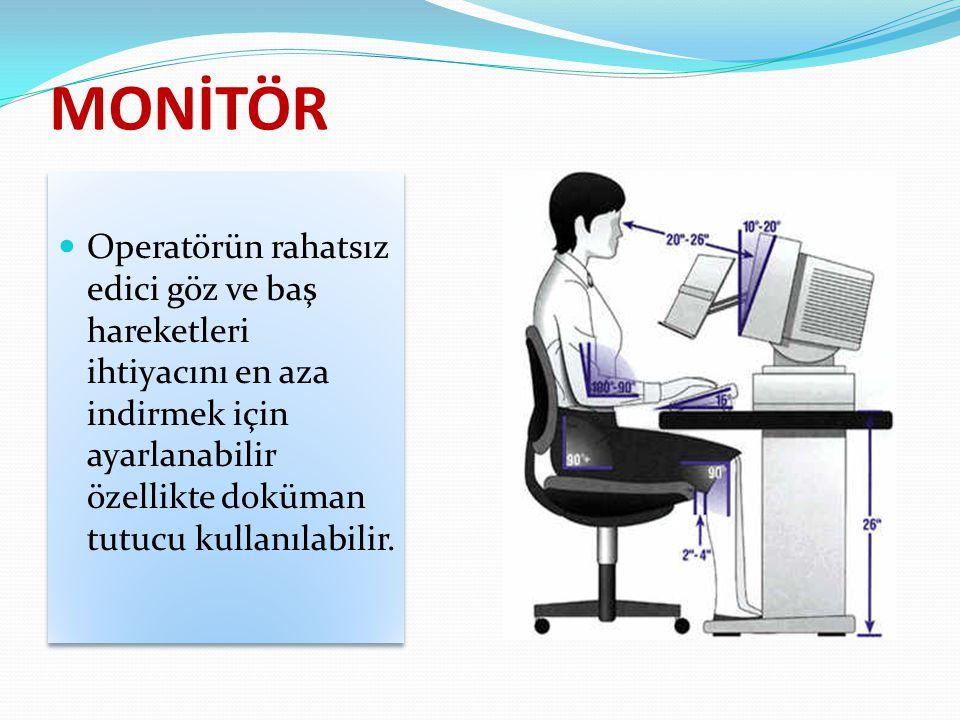 MONİTÖR Operatörün rahatsız edici göz ve baş hareketleri ihtiyacını en aza indirmek için ayarlanabilir özellikte doküman tutucu kullanılabilir.