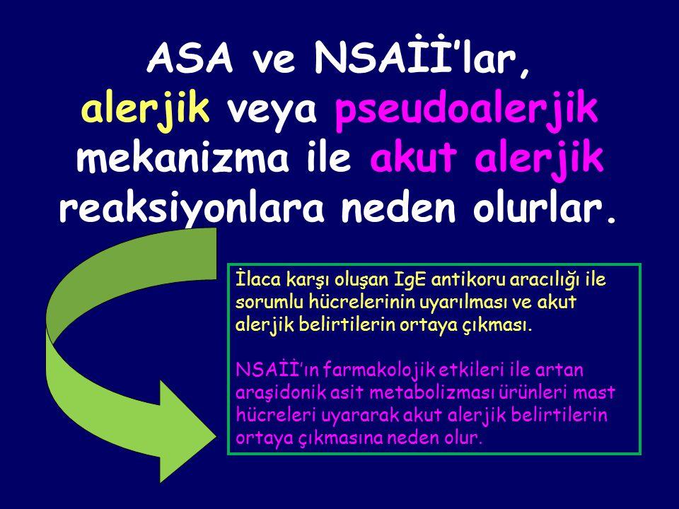 ASA ve NSAİİ'lar, alerjik veya pseudoalerjik mekanizma ile akut alerjik reaksiyonlara neden olurlar.