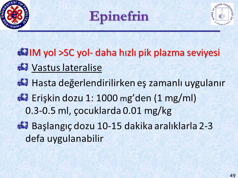 Epinefrin IM yol >SC yol- daha hızlı pik plazma seviyesi