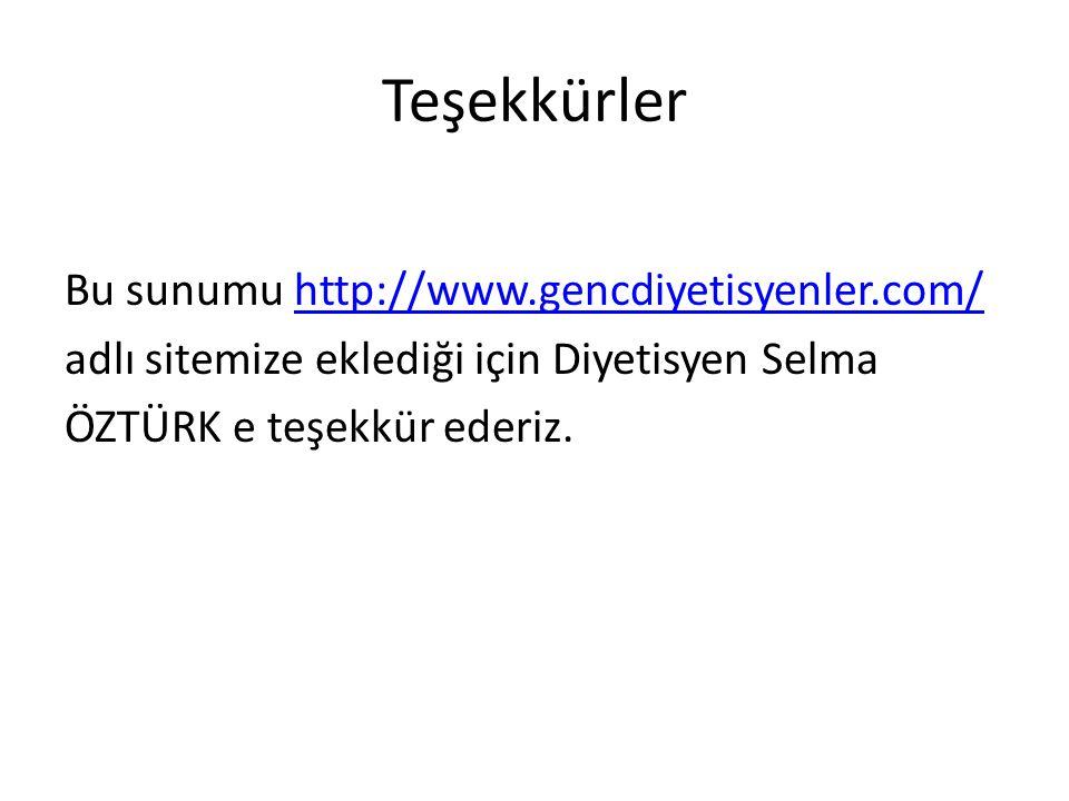 Teşekkürler Bu sunumu http://www.gencdiyetisyenler.com/ adlı sitemize eklediği için Diyetisyen Selma ÖZTÜRK e teşekkür ederiz.