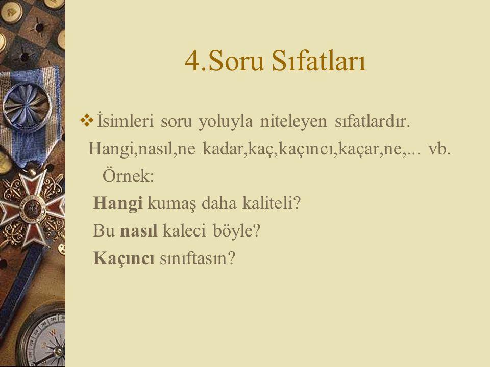 4.Soru Sıfatları İsimleri soru yoluyla niteleyen sıfatlardır.