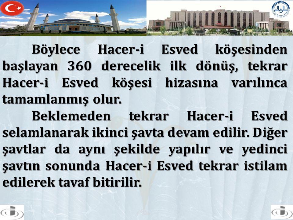 Böylece Hacer-i Esved köşesinden başlayan 360 derecelik ilk dönüş, tekrar Hacer-i Esved köşesi hizasına varılınca tamamlanmış olur.