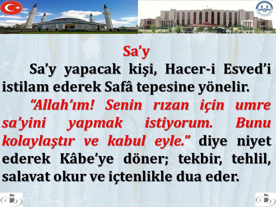 Sa'y Sa'y yapacak kişi, Hacer-i Esved'i istilam ederek Safâ tepesine yönelir.