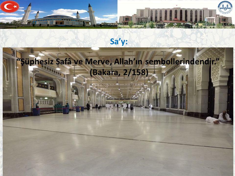Şüphesiz Safâ ve Merve, Allah'ın sembollerindendir. (Bakara, 2/158)