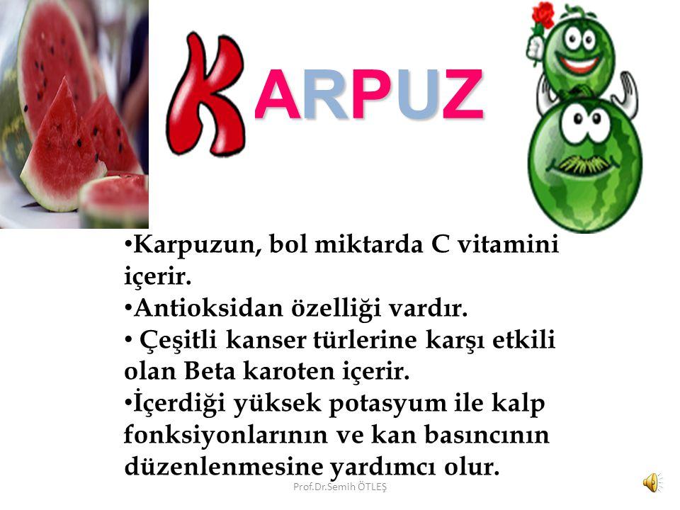 ARPUZ Karpuzun, bol miktarda C vitamini içerir.