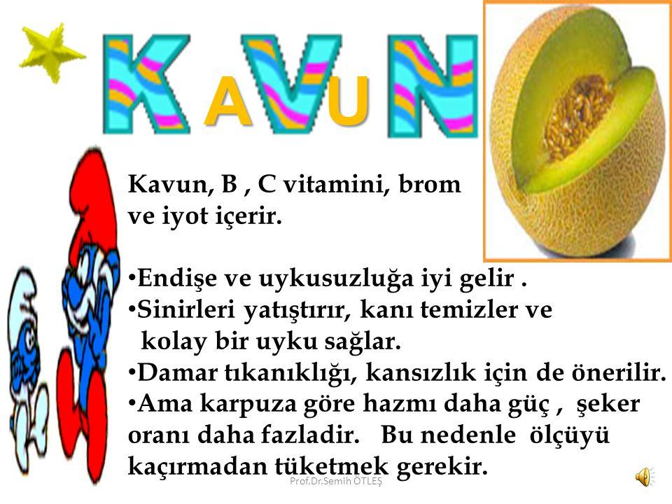 A U Kavun, B , C vitamini, brom ve iyot içerir.