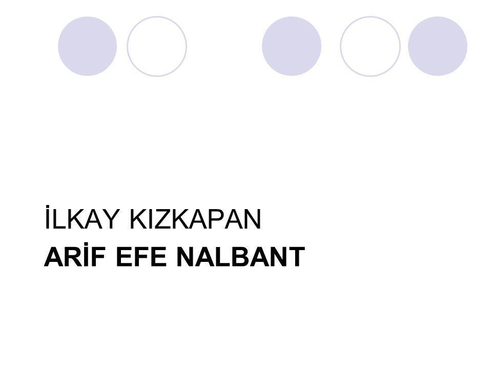 İLKAY KIZKAPAN ARİF EFE NALBANT