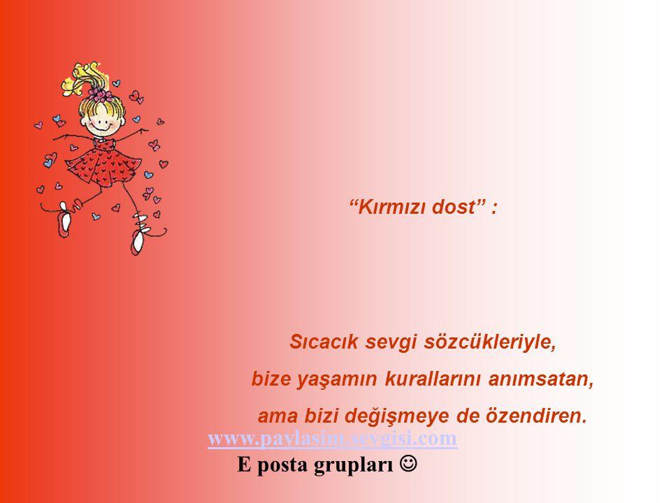 www.paylasim.sevgisi.com E posta grupları  Kırmızı dost :