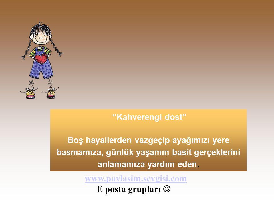 www.paylasim.sevgisi.com E posta grupları  Kahverengi dost