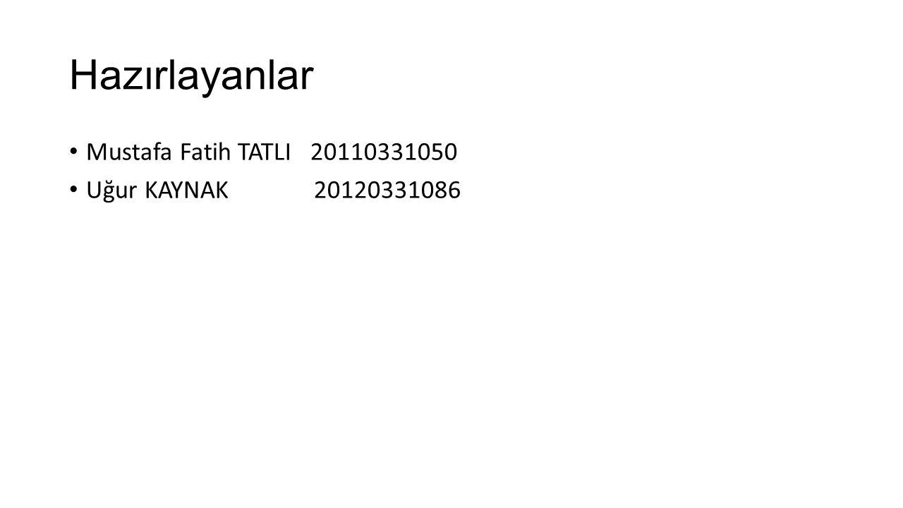 Hazırlayanlar Mustafa Fatih TATLI 20110331050 Uğur KAYNAK 20120331086