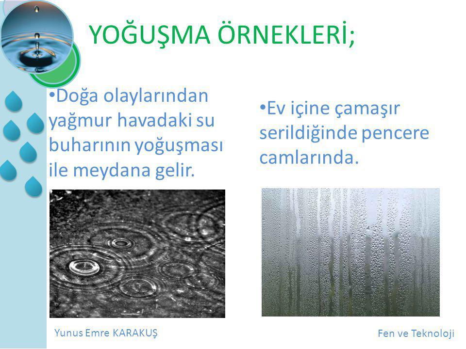 YOĞUŞMA ÖRNEKLERİ; Doğa olaylarından yağmur havadaki su buharının yoğuşması ile meydana gelir.