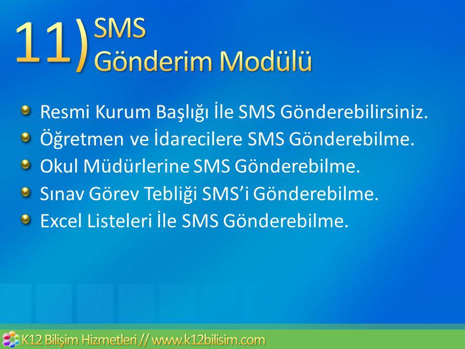11) SMS Gönderim Modülü Resmi Kurum Başlığı İle SMS Gönderebilirsiniz.