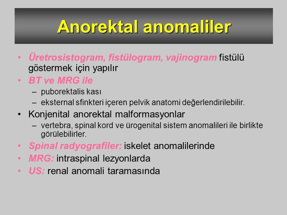 Anorektal anomaliler Üretrosistogram, fistülogram, vajinogram fistülü göstermek için yapılır. BT ve MRG ile.