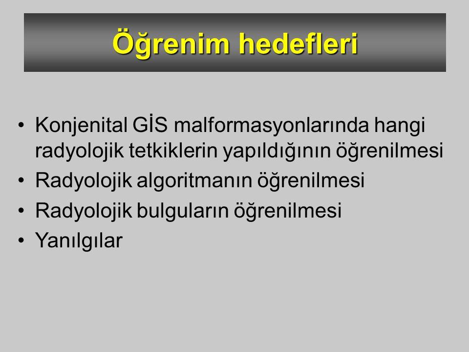 Öğrenim hedefleri Konjenital GİS malformasyonlarında hangi radyolojik tetkiklerin yapıldığının öğrenilmesi.