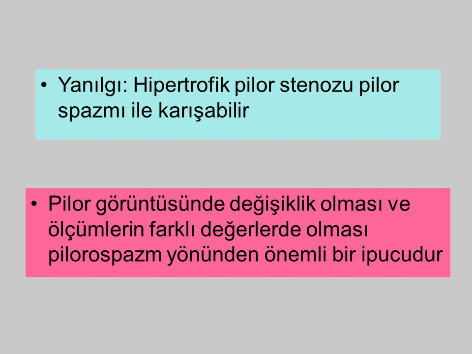 Yanılgı: Hipertrofik pilor stenozu pilor spazmı ile karışabilir