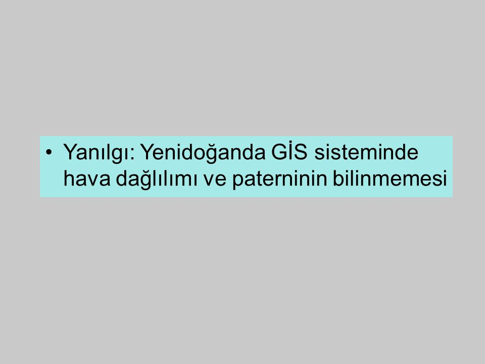 Yanılgı: Yenidoğanda GİS sisteminde hava dağlılımı ve paterninin bilinmemesi