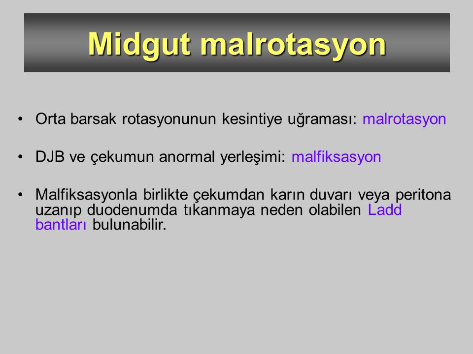Midgut malrotasyon Orta barsak rotasyonunun kesintiye uğraması: malrotasyon. DJB ve çekumun anormal yerleşimi: malfiksasyon.