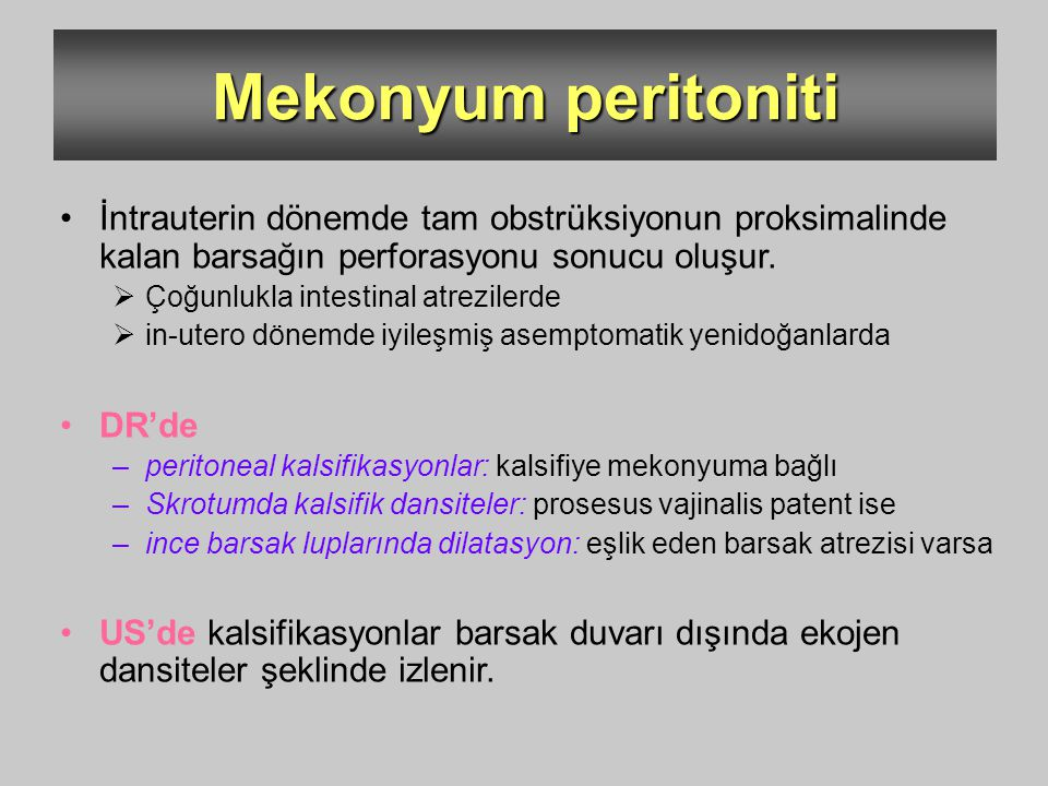 Mekonyum peritoniti İntrauterin dönemde tam obstrüksiyonun proksimalinde kalan barsağın perforasyonu sonucu oluşur.