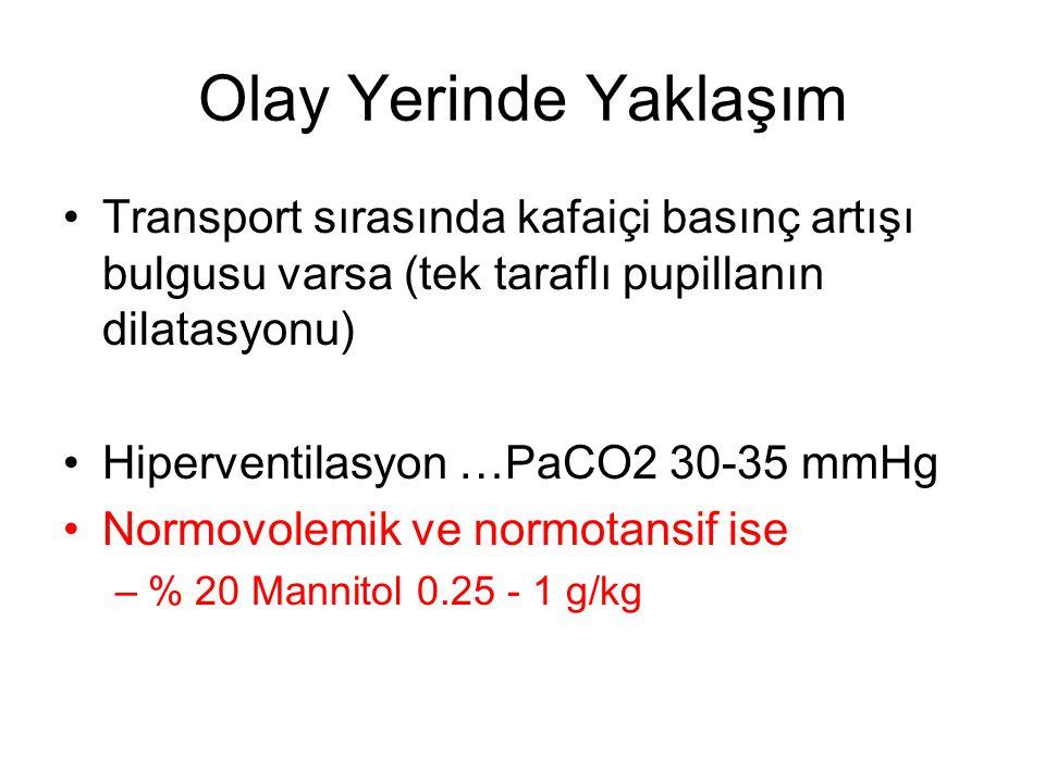 Olay Yerinde Yaklaşım Transport sırasında kafaiçi basınç artışı bulgusu varsa (tek taraflı pupillanın dilatasyonu)