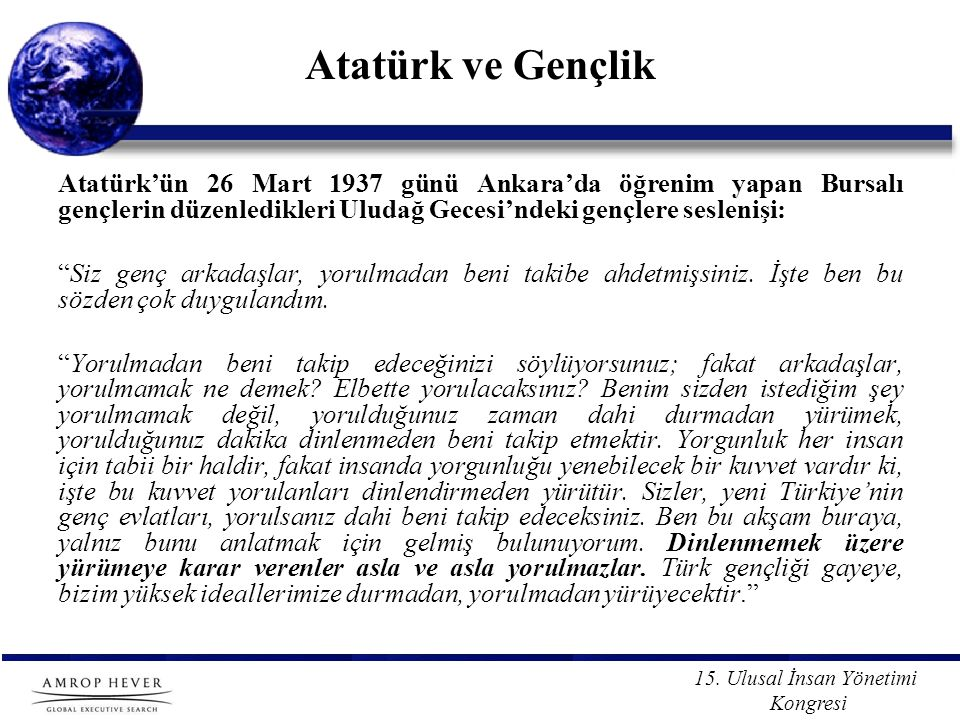Atatürk ve Gençlik Atatürk'ün 26 Mart 1937 günü Ankara'da öğrenim yapan Bursalı gençlerin düzenledikleri Uludağ Gecesi'ndeki gençlere seslenişi: