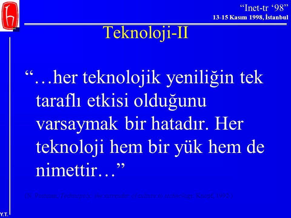 Teknoloji-II …her teknolojik yeniliğin tek taraflı etkisi olduğunu varsaymak bir hatadır. Her teknoloji hem bir yük hem de nimettir…