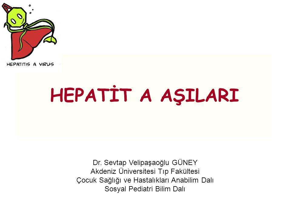 HEPATİT A AŞILARI Dr. Sevtap Velipaşaoğlu GÜNEY