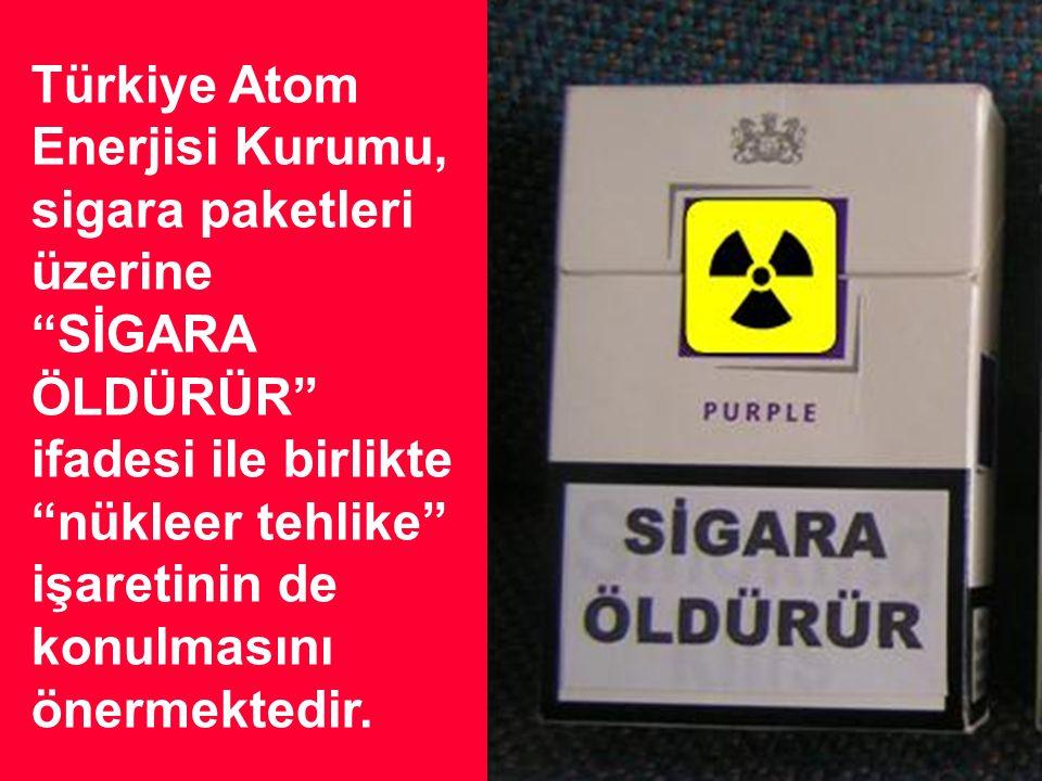 Türkiye Atom Enerjisi Kurumu, sigara paketleri. üzerine. SİGARA. ÖLDÜRÜR ifadesi ile birlikte.
