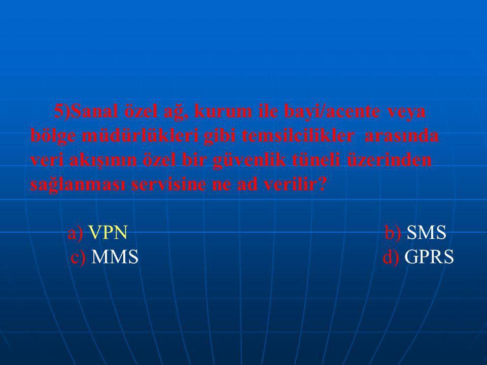 5)Sanal özel ağ, kurum ile bayi/acente veya bölge müdürlükleri gibi temsilcilikler arasında veri akışının özel bir güvenlik tüneli üzerinden sağlanması servisine ne ad verilir