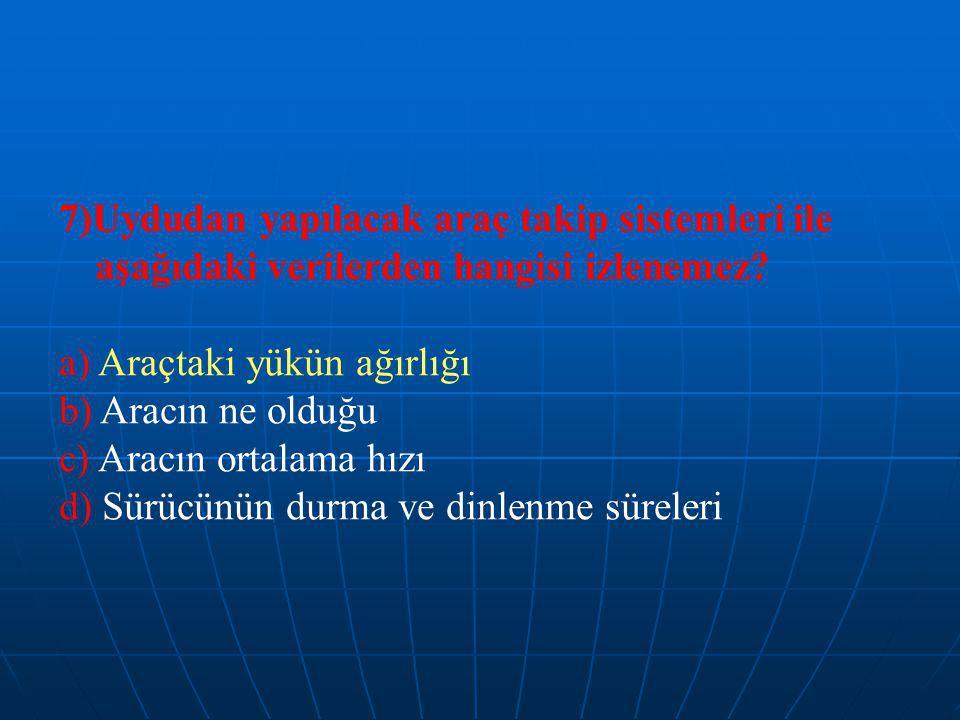 7)Uydudan yapılacak araç takip sistemleri ile aşağıdaki verilerden hangisi izlenemez