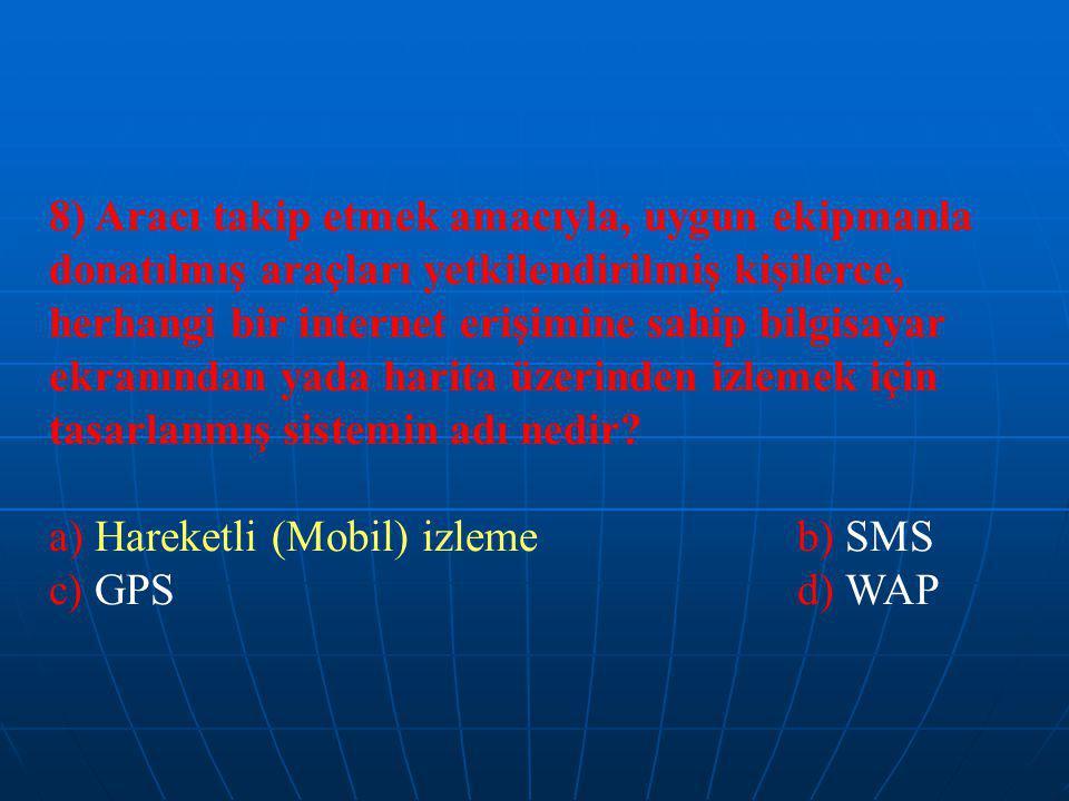 8) Aracı takip etmek amacıyla, uygun ekipmanla donatılmış araçları yetkilendirilmiş kişilerce, herhangi bir internet erişimine sahip bilgisayar ekranından yada harita üzerinden izlemek için tasarlanmış sistemin adı nedir