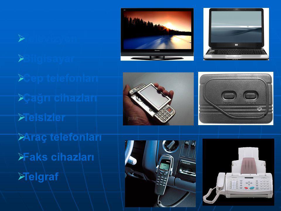 Televizyon Bilgisayar. Cep telefonları. Çağrı cihazları. Telsizler. Araç telefonları. Faks cihazları.
